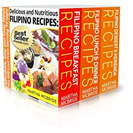 Delicious and Nutritious Filipino Recipes Boxed Set: Three Books in One Volume...Affordable, Easy and Tasty Meals You Will Love From Morning 'Til Night ... Filipino Recipes Book 4) (English Edition) par [McBride, Martha]