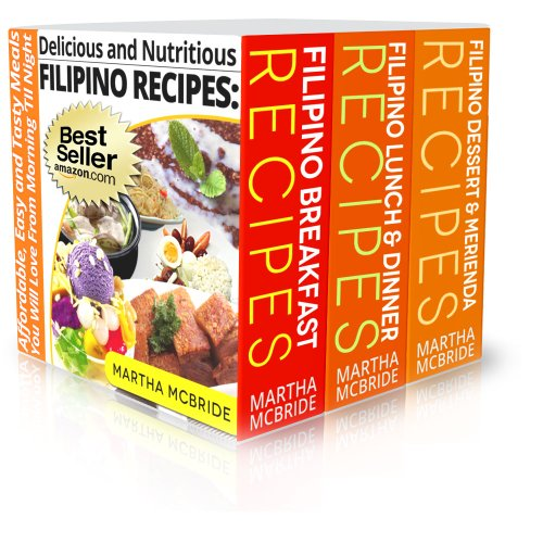 Delicious and Nutritious Filipino Recipes Boxed Set: Three Books in One Volume...Affordable,...