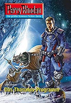 "Perry Rhodan 2600: Das Thanatos-Programm (Heftroman): Perry Rhodan-Zyklus ""Neuroversum"" (Perry Rhodan-Die Gröβte Science- Fiction- Serie) von [Anton, Uwe]"