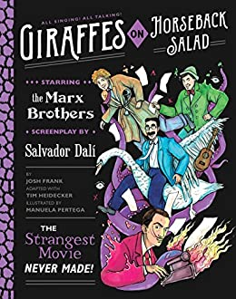 Giraffes on Horseback Salad: Salvador Dali, the Marx Brothers, and the Strangest Movie Never Made (English Edition) di [Frank, Josh, Heidecker, Tim]