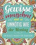 Ein bissiges Malbuch für Erwachsene: Gewisse Menschen sind so unnötig wie der Montag -  Ein geniales Ausmalbuch zum Entspannen und zum Stressabbau für Erwachsene