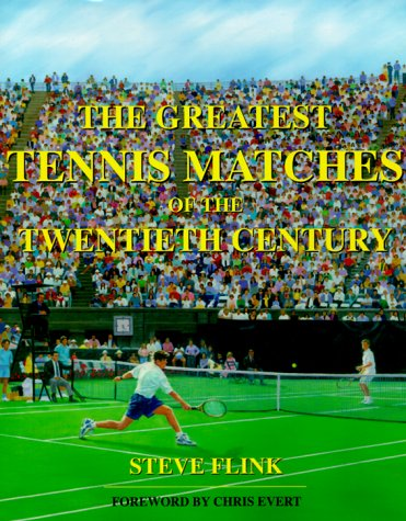 The Greatest Tennis Matches of the Twentieth Century por Steve Flink