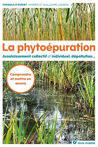 La phytopuration : Assainissement collectif et individuel, dpollution