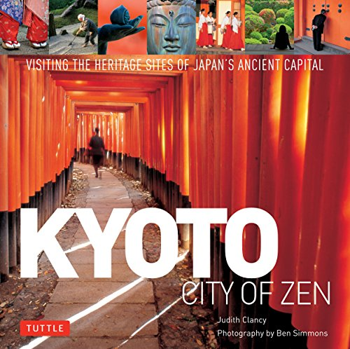 Kyoto City of Zen: Visiting the Heritage Sites of Japan's Ancient Capital por Judith Clancy
