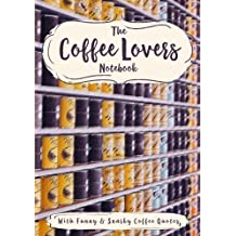 The Coffee Lovers Notebook: With Funny and Snarky Coffee Quotes (7x10 Inches)