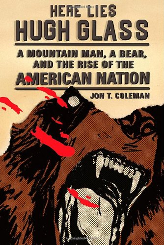 : A Mountain Man, A Bear, and the Rise of the American Nation (An American Portrait) (Hugh Glass Mountain Man)