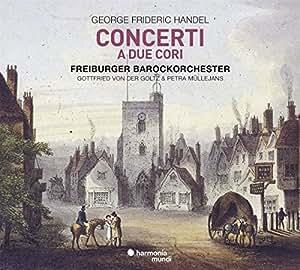 George Frideric Handel: Concerti A Due Cori