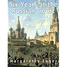 Six Years at the Russian Court (English Edition)