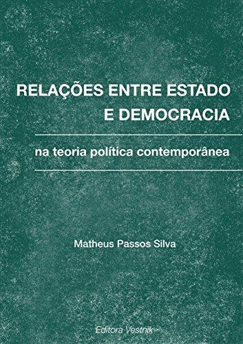 Relações entre estado e democracia na teoria política contemporânea (Portuguese Edition) por Matheus Passos Silva