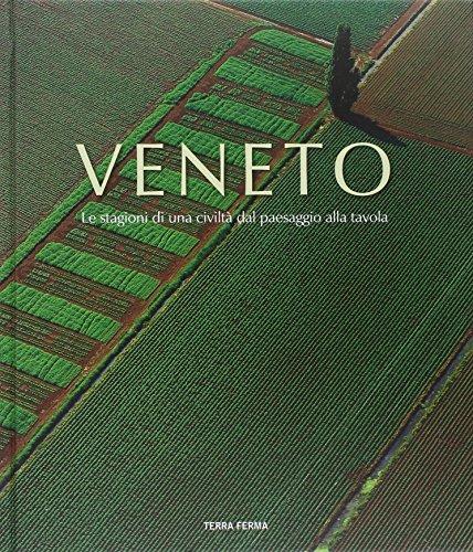 Veneto. Le stagioni di una civilt dal paesaggio alla tavola