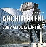 Architekten!: Von Aalto bis Zumthor