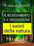 Il canto degli uccelli: Il rilassamento e il meditazione  (I suoni della natura)