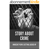 Story About Crime: Innocent People Getting Locked Up: Autobiography Crime Stories (English Edition)