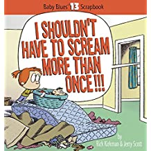 I Shouldn't Have to Scream More Than Once!!! (Baby Blues Scrapbook)