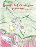 Remington the Christmas Mouse: A Holiday Story of Unlikely Heroism (Sullivan Stories of the Magical World Book 1)