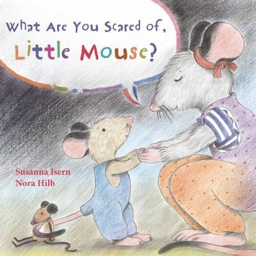 What Are You Scared of, Little Mouse? por Susanna Isern