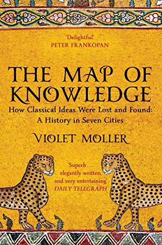 The Map of Knowledge: How Classical Ideas Were Lost and Found: A History in Seven Cities
