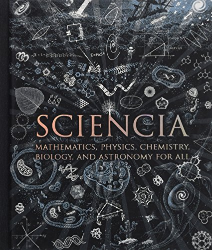 Sciencia: Mathematics, Physics, Chemistry, Biology and Astronomy for All (Wooden Books Gift Book)