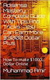 Adsense Mastery Complete Guide With Tips And Tricks - You Can Earn More $3000 Dollar Plus: How To make $1000... Dollar Online (English Edition)