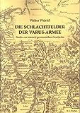 Die Schlachtfelder der Varus-Armee: Studie zur römisch-germanischen Geschichte (edition fischer) - Walter Würfel