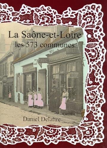 La Saone et Loire les 573 Communes, Nouvelle Edition