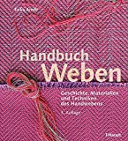 Handbuch Weben: Geschichte, Materialien und Techniken des Handwebens