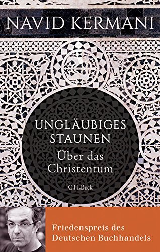 Ungl??ubiges Staunen: ??ber das Christentum by Navid Kermani (2015-09-17)