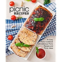 Picnic Recipes: An Easy Picnic Cookbook with Delicious Picnic Recipes and Picnic Ideas (English Edition)