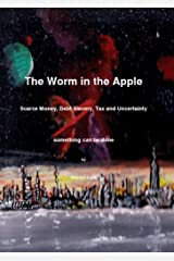 The Worm in the Apple: Scarce Money, Debt Slavery,Tax and Uncertainty Kindle Edition