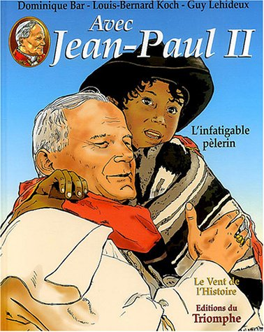 Avec Jean-Paul II, Tome 2 : L'infatigable pèlerin par Dominique Bar, Louis-Bernard Koch, Guy Lehideux