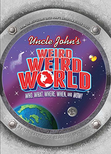 Uncle John's Weird Weird World: Who, What, Where, When, and Wow! (English Edition)