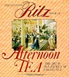 The Ritz London Book Of Afternoon Tea: The Art and Pleasures of Taking Tea by Helen Simpson (1986-01-01)