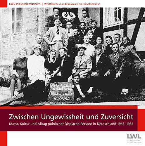 Zwischen Ungewissheit und Zuversicht: Kunst, Kultur und Alltag polnischer Displaced Persons in Deutschland 1945-1955