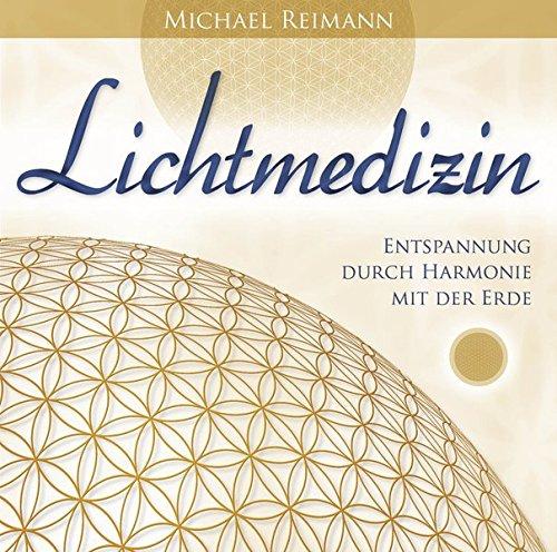 Lichtmedizin: Entspannung durch Harmonie mit der Erde (Die Harmonie Von Natur Und Geist)