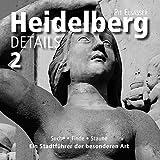 Heidelberg Details 2: Suche, finde, staune  Ein Stadtführer der besonderen Art - Pit Elsasser