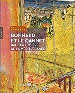 Bonnard et Le Cannet Dans la lumière de la méditerranée de Véronique Serrano