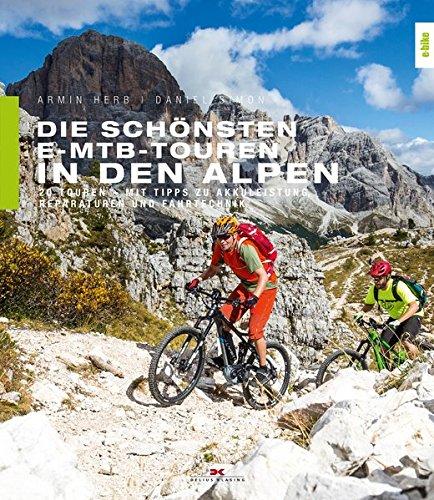 Preisvergleich Produktbild Die schönsten E-MTB-Touren in den Alpen: 20 Touren. Mit Tipps zu Akkuleistung, Reparaturen und Fahrtechnik