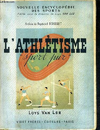 L'ATHLETISME SPORT PUR / COLLECTION NOUVELLE ENCYCLOPEDIE DES SPORTS. par VAN LEE LOYS