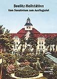 Beelitz-Heilstätten. Vom Sanatorium zum Ausflugsziel (Geschichts- und Erinnerungsorte) - Andreas Böttger, Andreas Jüttemann, Irene Krause