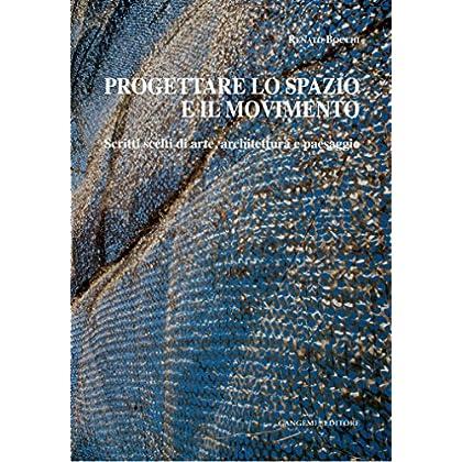 Progettare Lo Spazio E Il Movimento: Scritti Scelti Di Arte, Architettura E Paesaggio