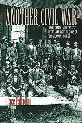 Another Civil War: Labor, Capital, and the State in the Anthracite Regions of Pennsylvania, 1840-1868 (North's Civil War (Paperback), Band 30)
