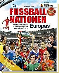 Die Fußballnationen Europas: Die besten Fußballer - Die wichtigsten Trainer - Die größten Erfolge