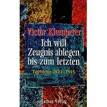 Ich will Zeugnis ablegen bis zum letzten. Tagebücher 1933 - 1945. 2 Bände