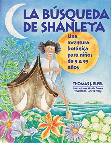 La Búsqueda de Shanleya: Una aventura botánica para niños de 9 a 99 años por Thomas Elpel