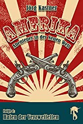 Hafen der Verzweifelten: Folge 1 der großen Saga »Amerika - Abenteuer in der Neuen Welt«