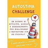 Autostima Challenge: 28 giorni di attività, giochi e suggerimenti per migliorare l'autostima fin da piccoli e rafforzare il l