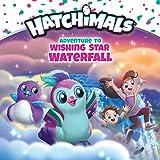 Adventure to Wishing Star Waterfall (Hatchimals) (English Edition)
