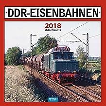 Technikkalender DDR-Eisenbahnen 2018: Mit Texten von Udo Paulitz.