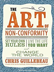 The Art of Non-Conformity: Set Your Own Rules, Live the Life You Want, and Change the World by Chris Guillebeau (2010-11-09)