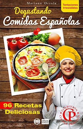 DEGUSTANDO COMIDAS ESPAÑOLAS: 96 recetas deliciosas (Colección Cocina Práctica - Tentaciones Irresistibles nº 8) por Mariano Orzola